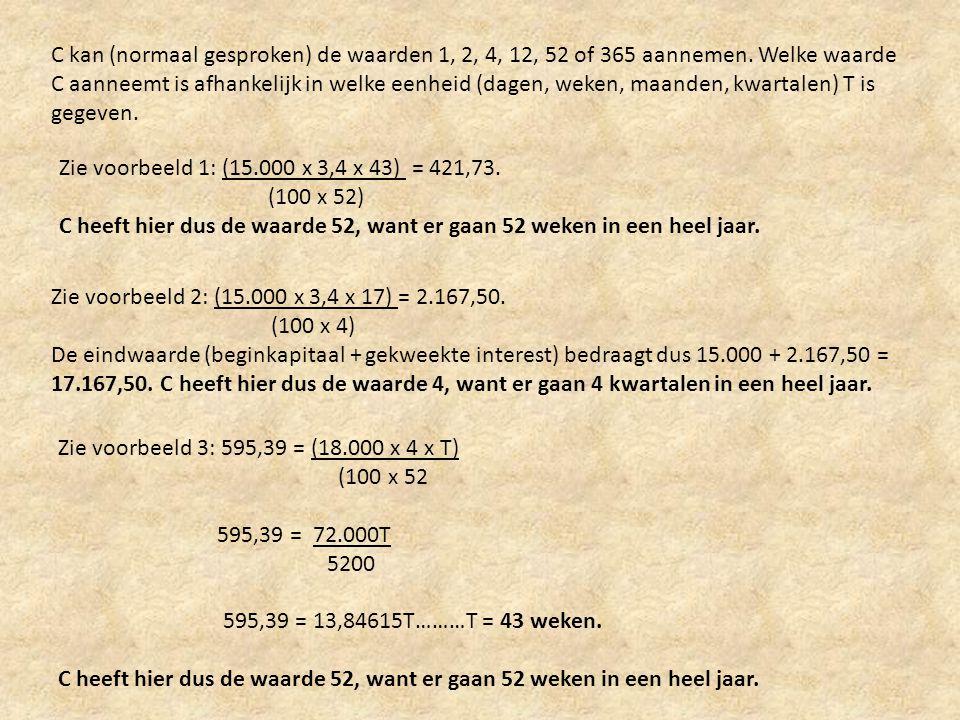 C kan (normaal gesproken) de waarden 1, 2, 4, 12, 52 of 365 aannemen