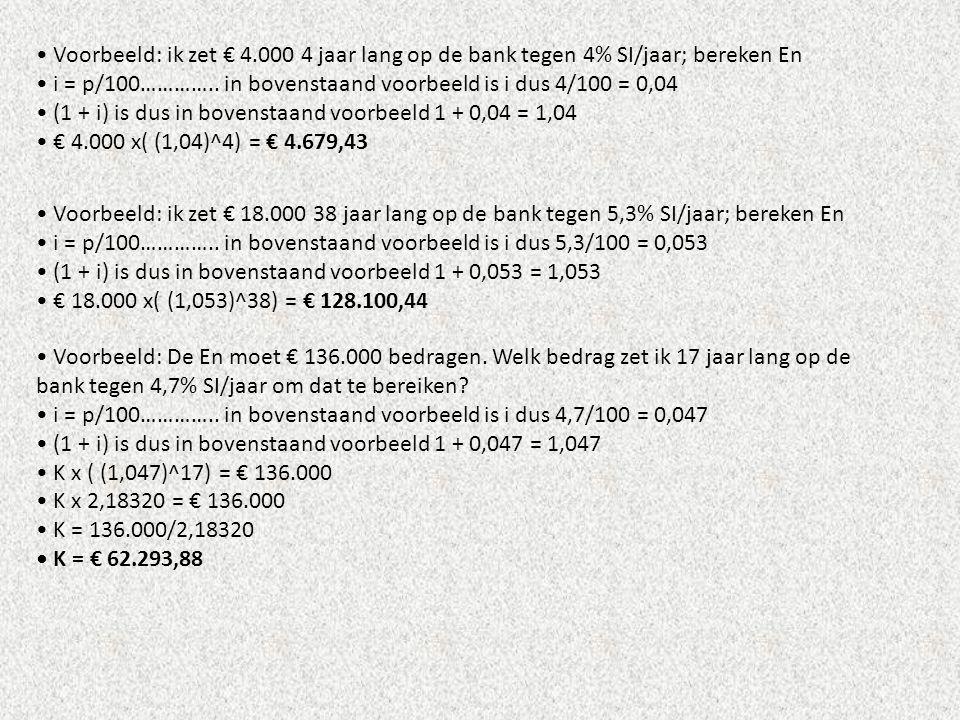• Voorbeeld: ik zet € 4.000 4 jaar lang op de bank tegen 4% SI/jaar; bereken En