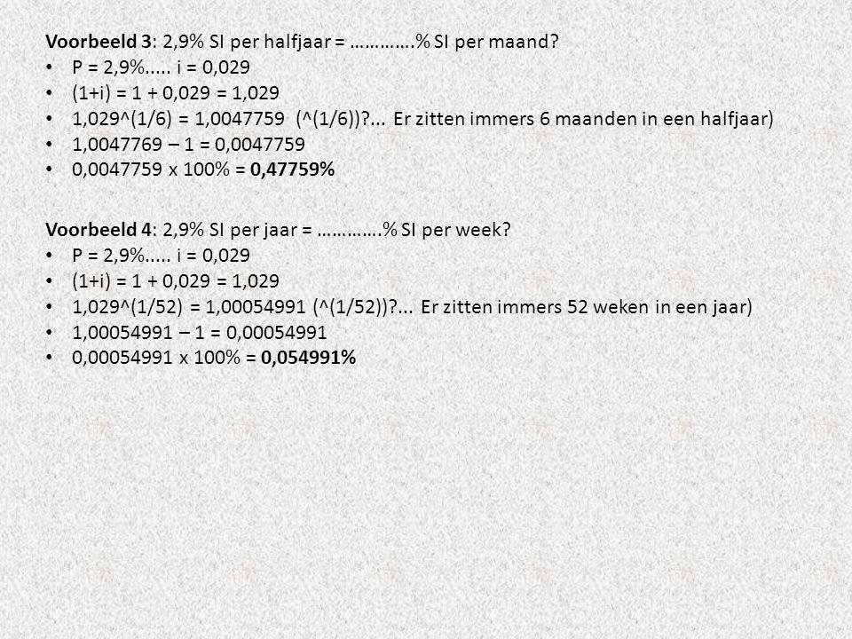 Voorbeeld 3: 2,9% SI per halfjaar = ………….% SI per maand