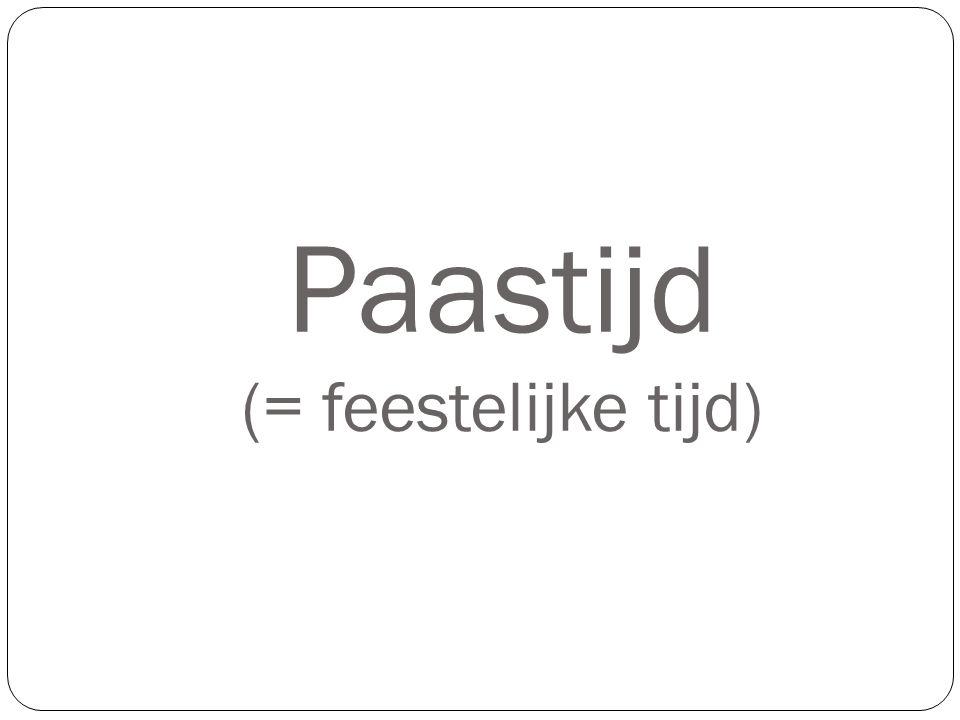 Paastijd (= feestelijke tijd)