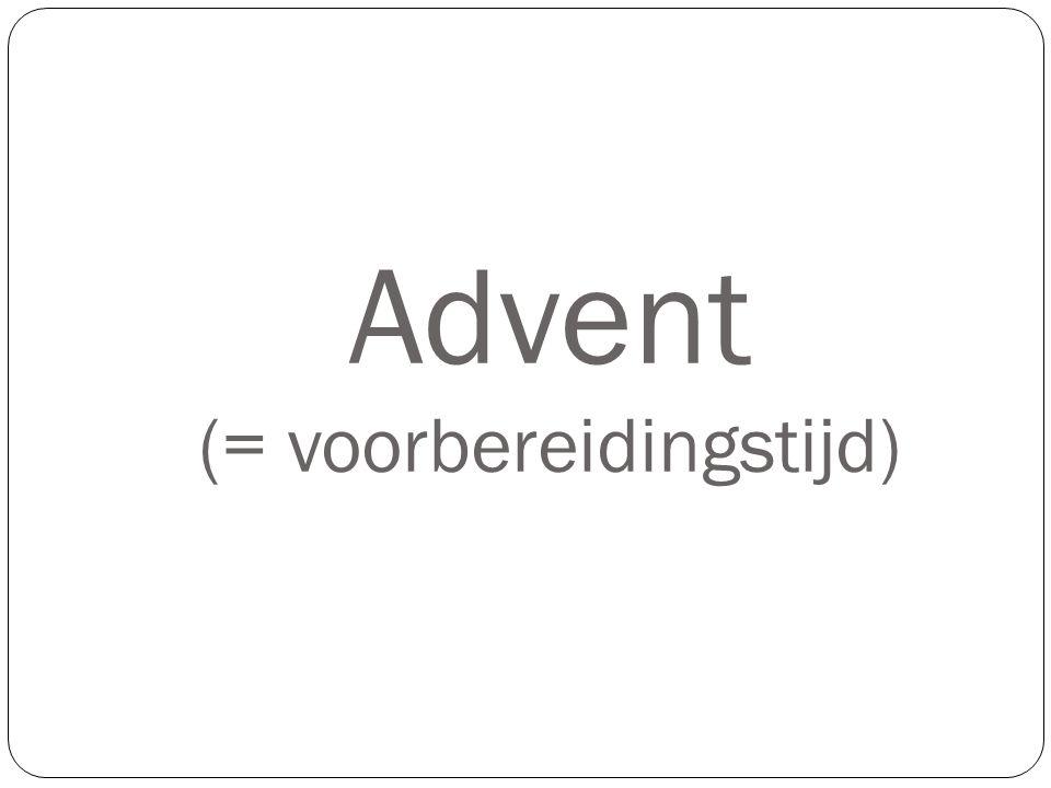 Advent (= voorbereidingstijd)