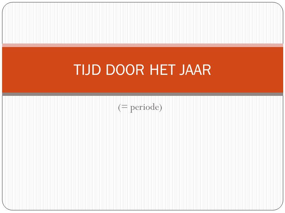 TIJD DOOR HET JAAR (= periode)