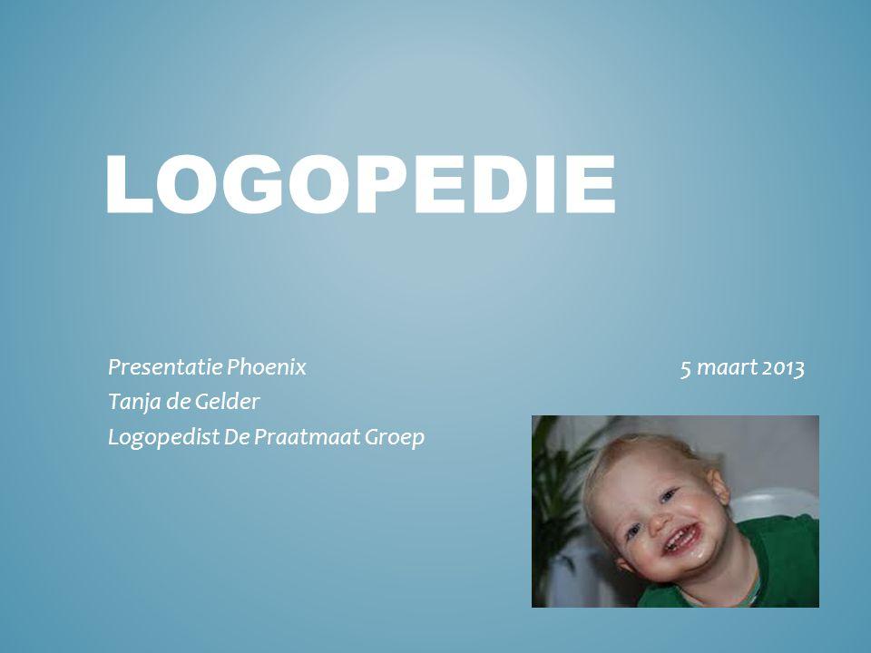 Logopedie Presentatie Phoenix 5 maart 2013 Tanja de Gelder