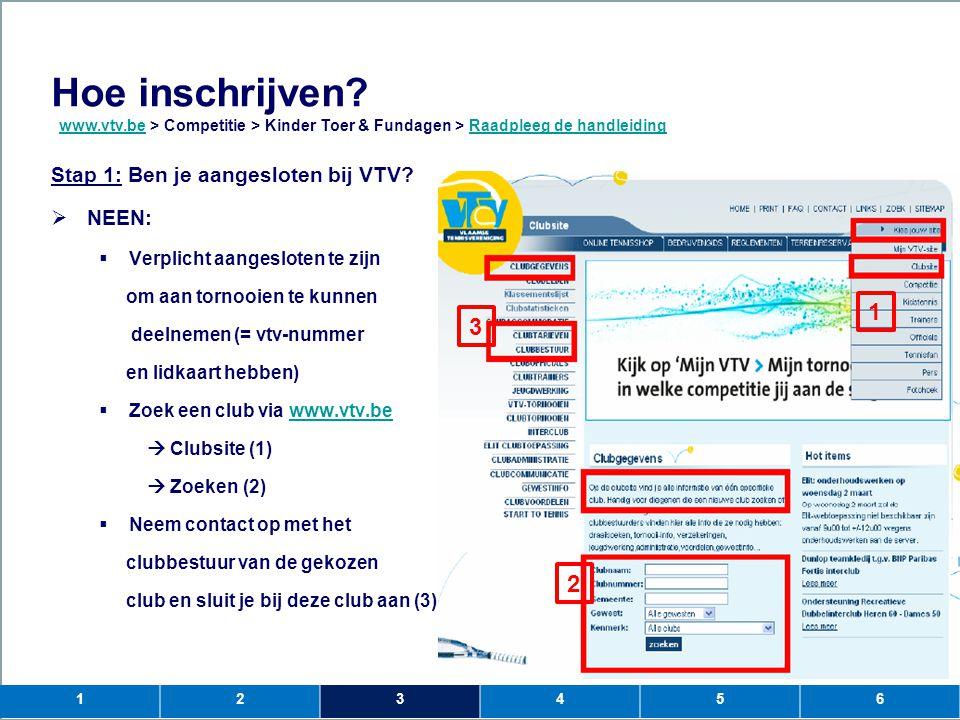Hoe inschrijven 1 3 2 Stap 1: Ben je aangesloten bij VTV NEEN: