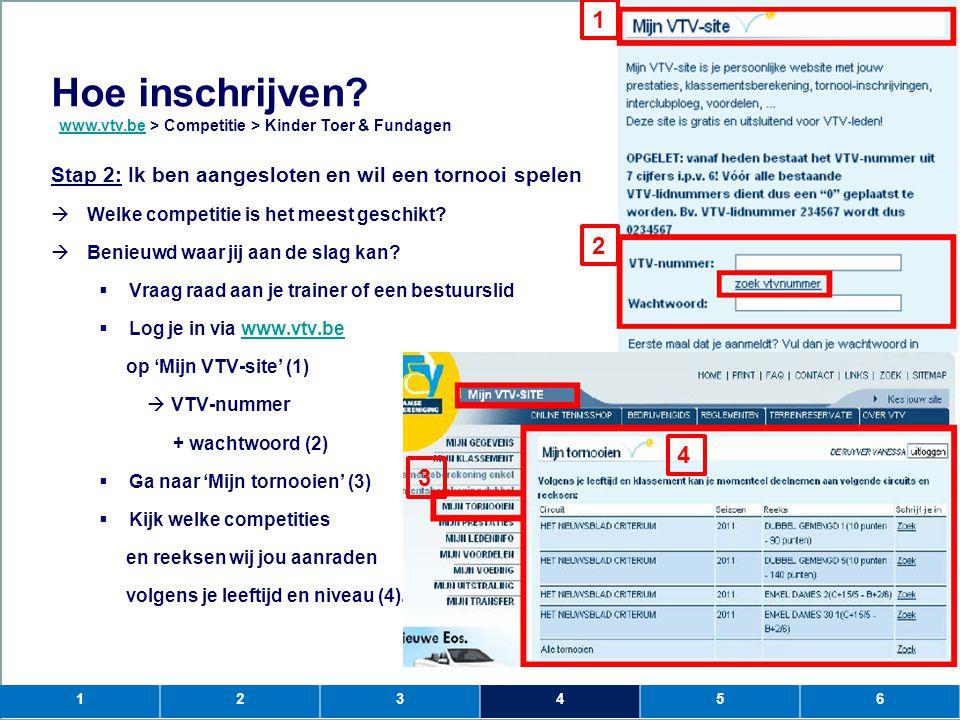 1 2. Hoe inschrijven www.vtv.be > Competitie > Kinder Toer & Fundagen. Stap 2: Ik ben aangesloten en wil een tornooi spelen.