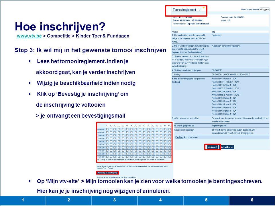 Hoe inschrijven www.vtv.be > Competitie > Kinder Toer & Fundagen. Stap 3: Ik wil mij in het gewenste tornooi inschrijven.