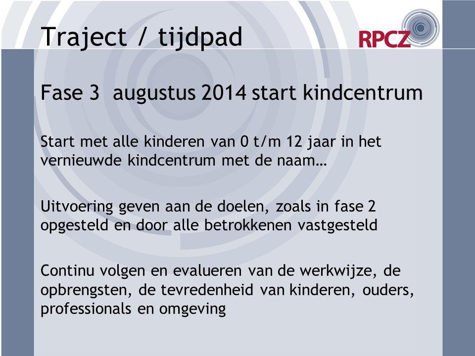 Traject / tijdpad Fase 3 augustus 2014 start kindcentrum