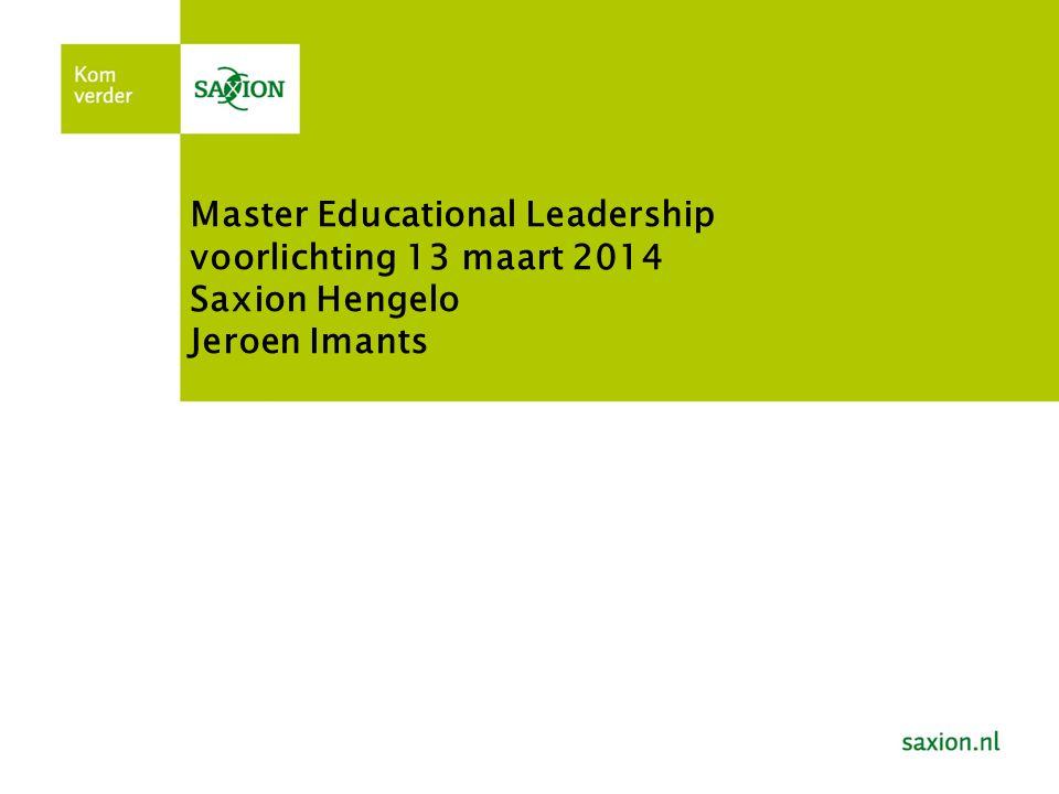 Master Educational Leadership voorlichting 13 maart 2014 Saxion Hengelo Jeroen Imants