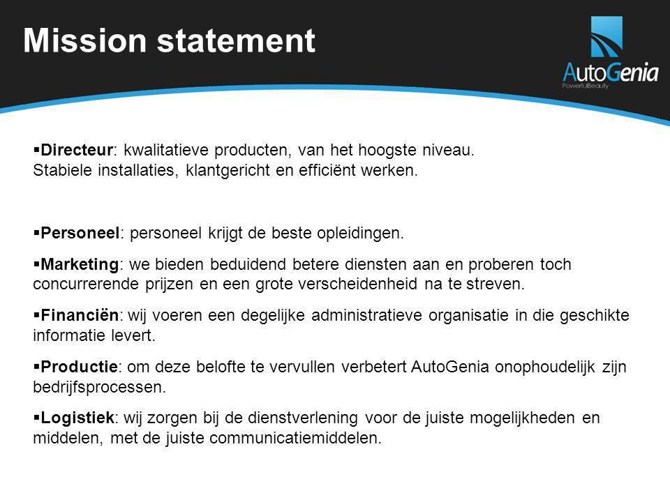 Mission statement Directeur: kwalitatieve producten, van het hoogste niveau. Stabiele installaties, klantgericht en efficiënt werken.