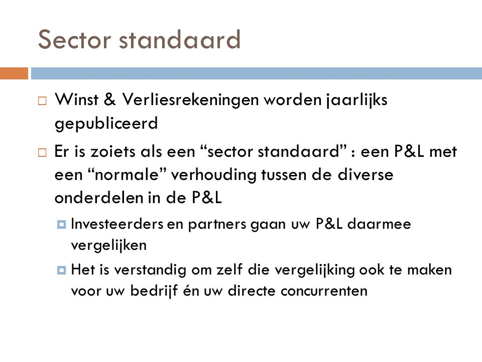 Sector standaard Winst & Verliesrekeningen worden jaarlijks gepubliceerd.