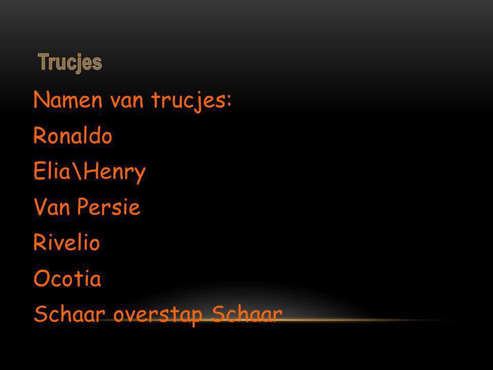 Trucjes Namen van trucjes: Ronaldo Elia\Henry Van Persie Rivelio Ocotia Schaar overstap Schaar