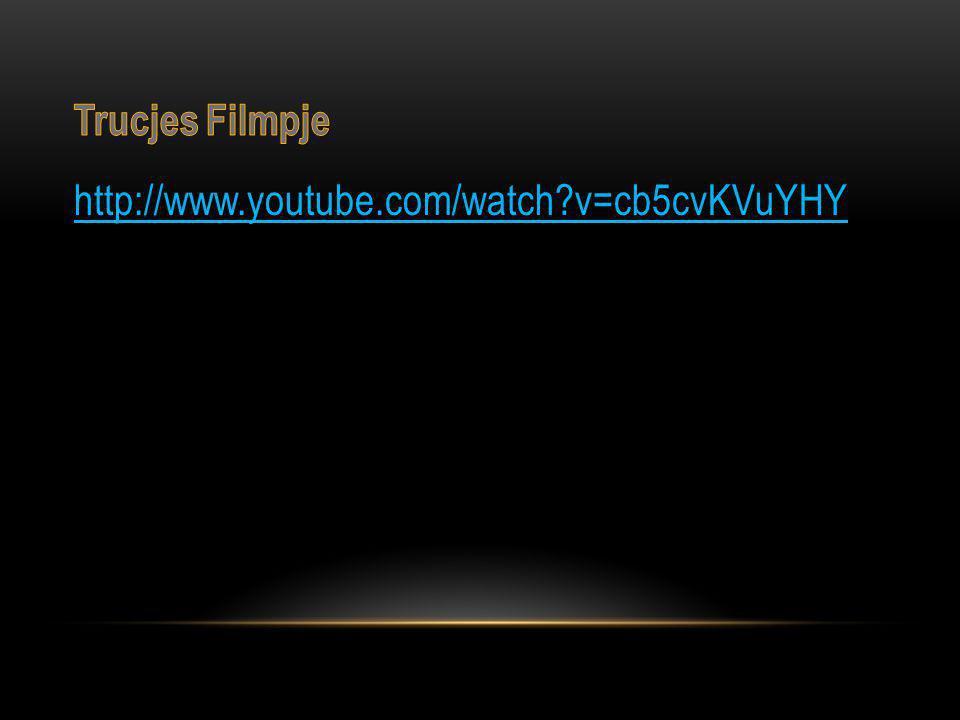 Trucjes Filmpje http://www.youtube.com/watch v=cb5cvKVuYHY