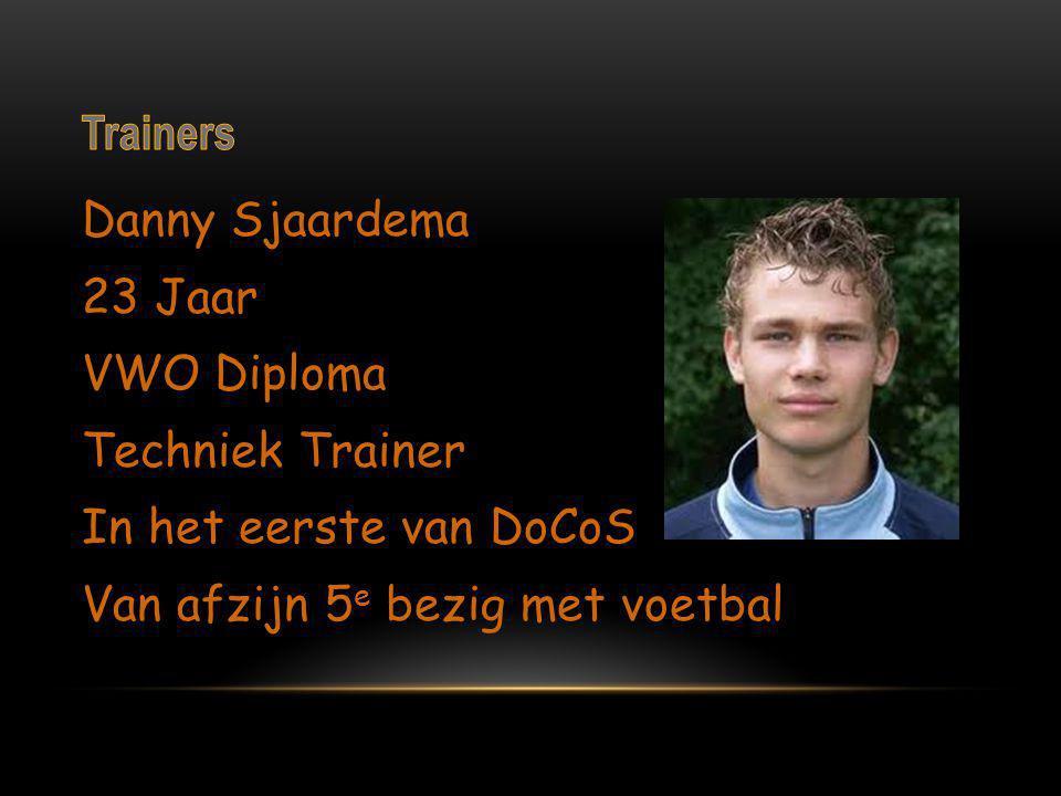 Trainers Danny Sjaardema 23 Jaar VWO Diploma Techniek Trainer In het eerste van DoCoS Van afzijn 5e bezig met voetbal