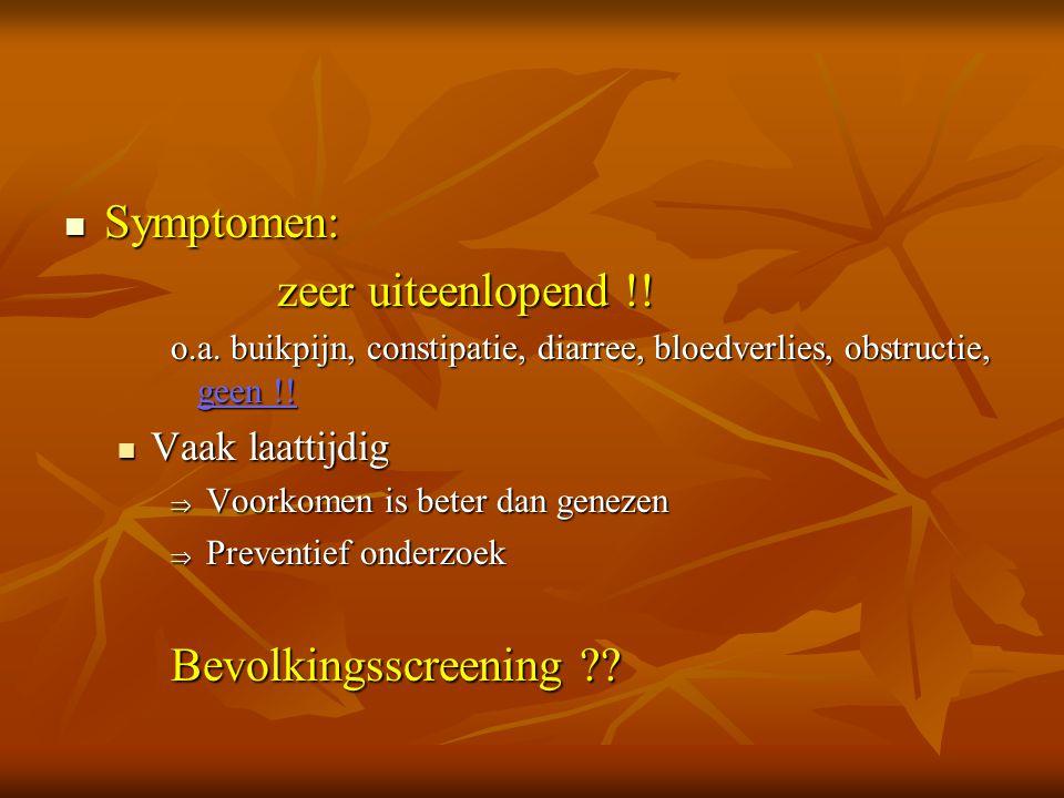 Symptomen: zeer uiteenlopend !! Bevolkingsscreening Vaak laattijdig