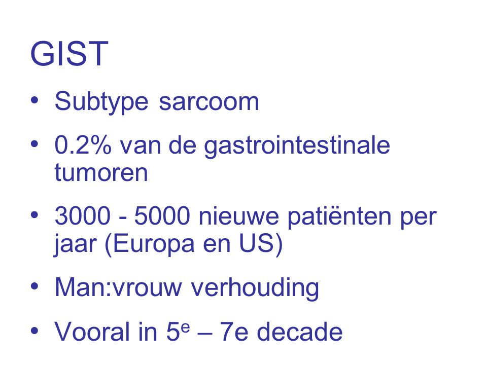 GIST Subtype sarcoom Man:vrouw verhouding Vooral in 5e – 7e decade