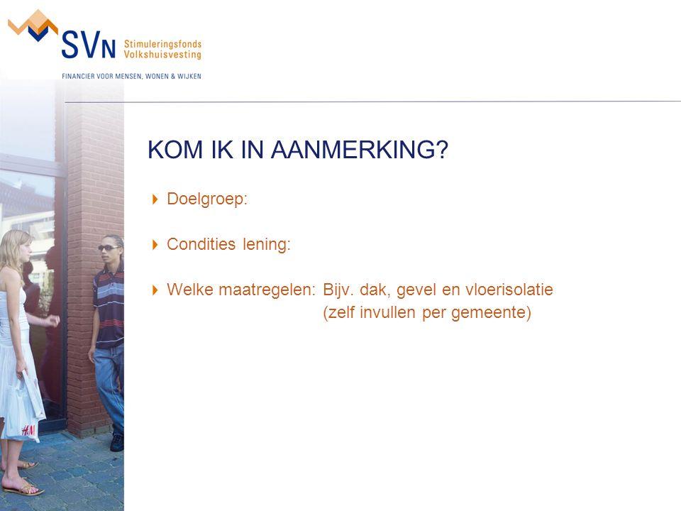 KOM IK IN AANMERKING Doelgroep: Condities lening: