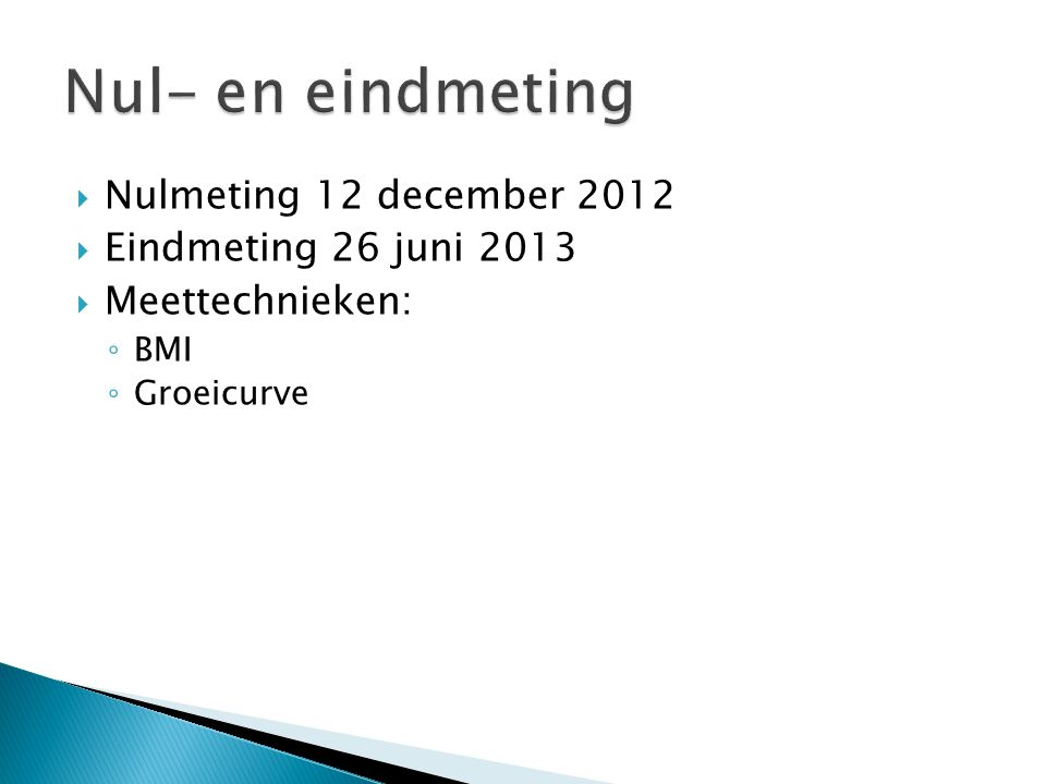 Nul- en eindmeting Nulmeting 12 december 2012 Eindmeting 26 juni 2013
