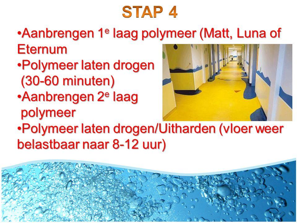 STAP 4 Aanbrengen 1e laag polymeer (Matt, Luna of Eternum