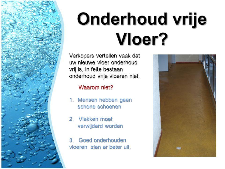 Onderhoud vrije Vloer Verkopers vertellen vaak dat uw nieuwe vloer onderhoud vrij is, in feite bestaan onderhoud vrije vloeren niet.