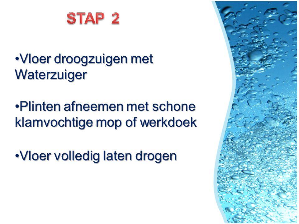 STAP 2 Vloer droogzuigen met Waterzuiger