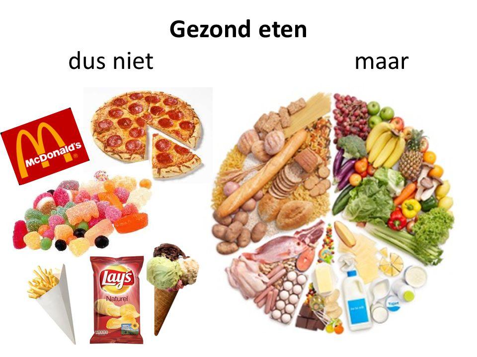 Gezond eten dus niet maar