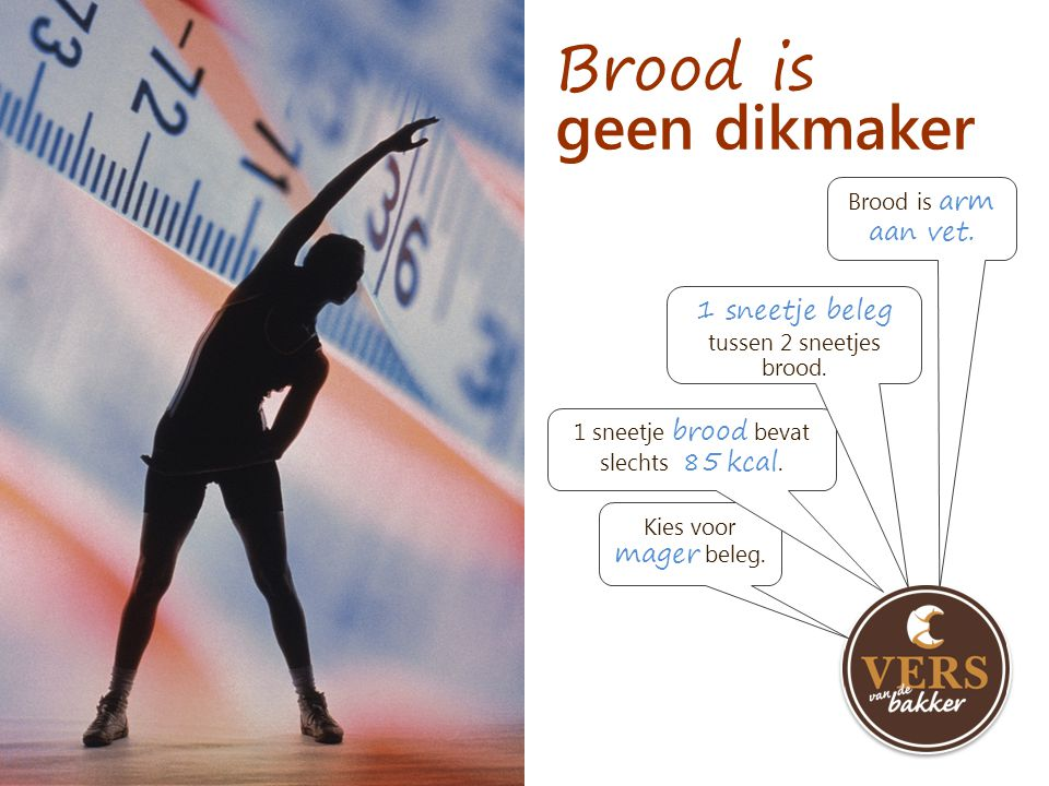 Brood is geen dikmaker 1 sneetje beleg tussen 2 sneetjes brood.
