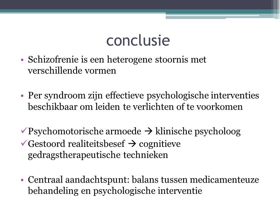 conclusie Schizofrenie is een heterogene stoornis met verschillende vormen.