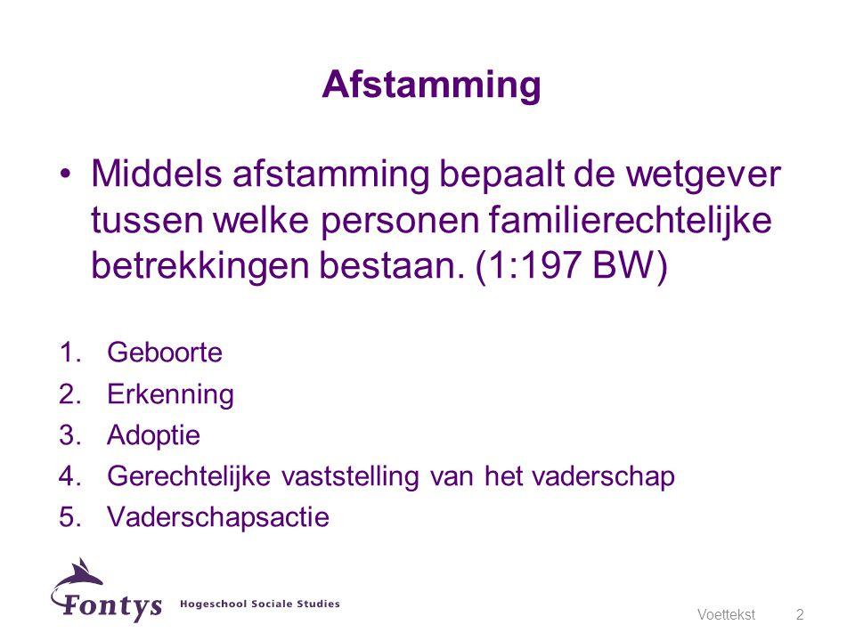 Afstamming Middels afstamming bepaalt de wetgever tussen welke personen familierechtelijke betrekkingen bestaan. (1:197 BW)