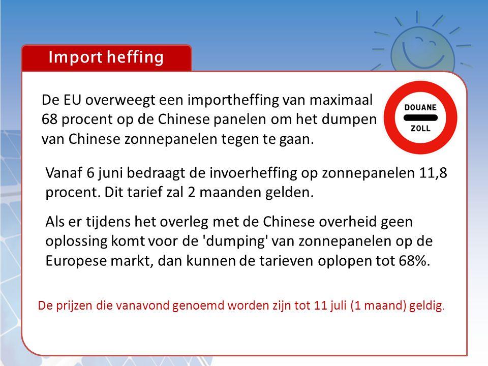 Import heffing De EU overweegt een importheffing van maximaal 68 procent op de Chinese panelen om het dumpen van Chinese zonnepanelen tegen te gaan.
