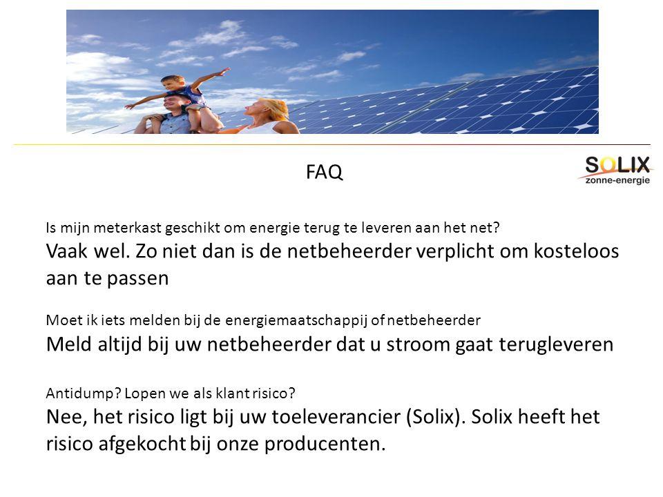 FAQ Is mijn meterkast geschikt om energie terug te leveren aan het net Vaak wel. Zo niet dan is de netbeheerder verplicht om kosteloos aan te passen.