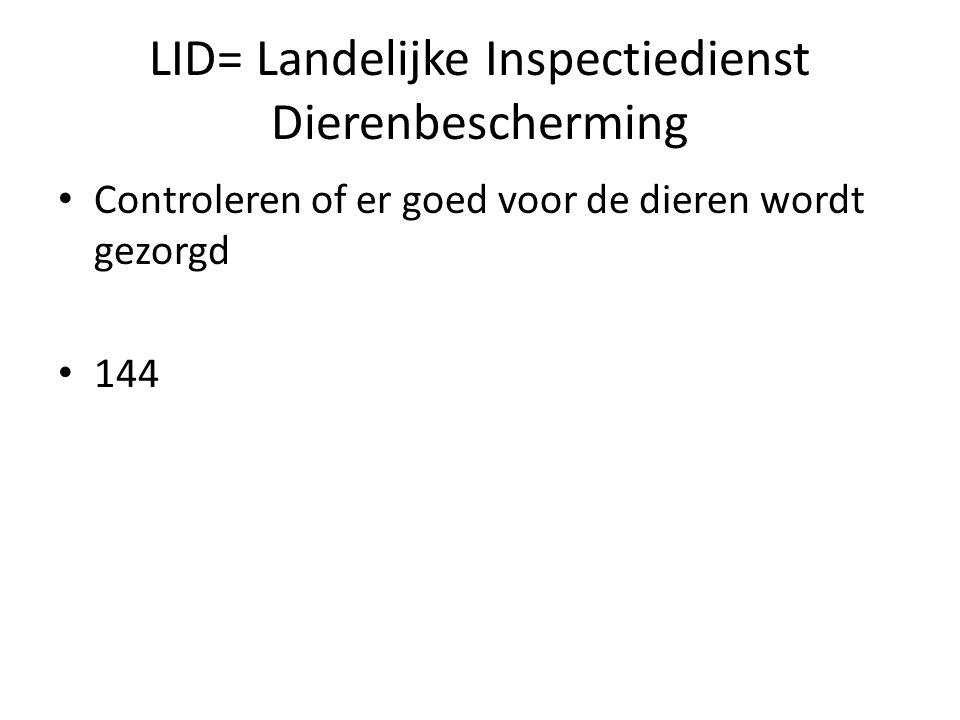 LID= Landelijke Inspectiedienst Dierenbescherming