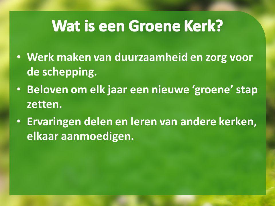 Wat is een Groene Kerk Werk maken van duurzaamheid en zorg voor de schepping. Beloven om elk jaar een nieuwe 'groene' stap zetten.