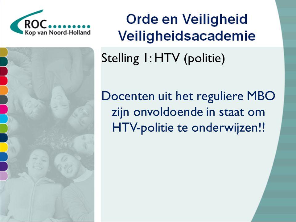 Stelling 1: HTV (politie) Docenten uit het reguliere MBO zijn onvoldoende in staat om HTV-politie te onderwijzen!!