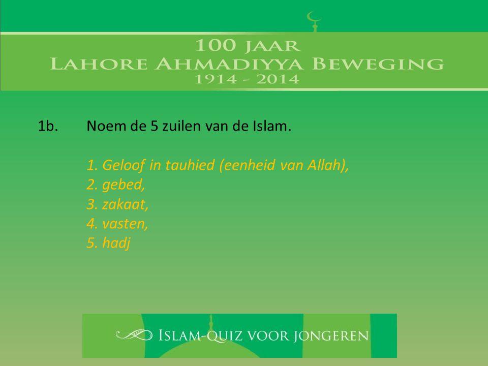 1b. Noem de 5 zuilen van de Islam.