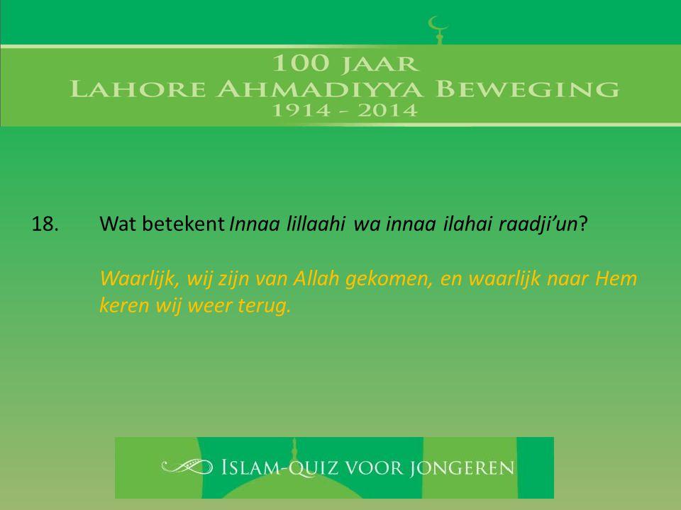 18. Wat betekent Innaa lillaahi wa innaa ilahai raadji'un