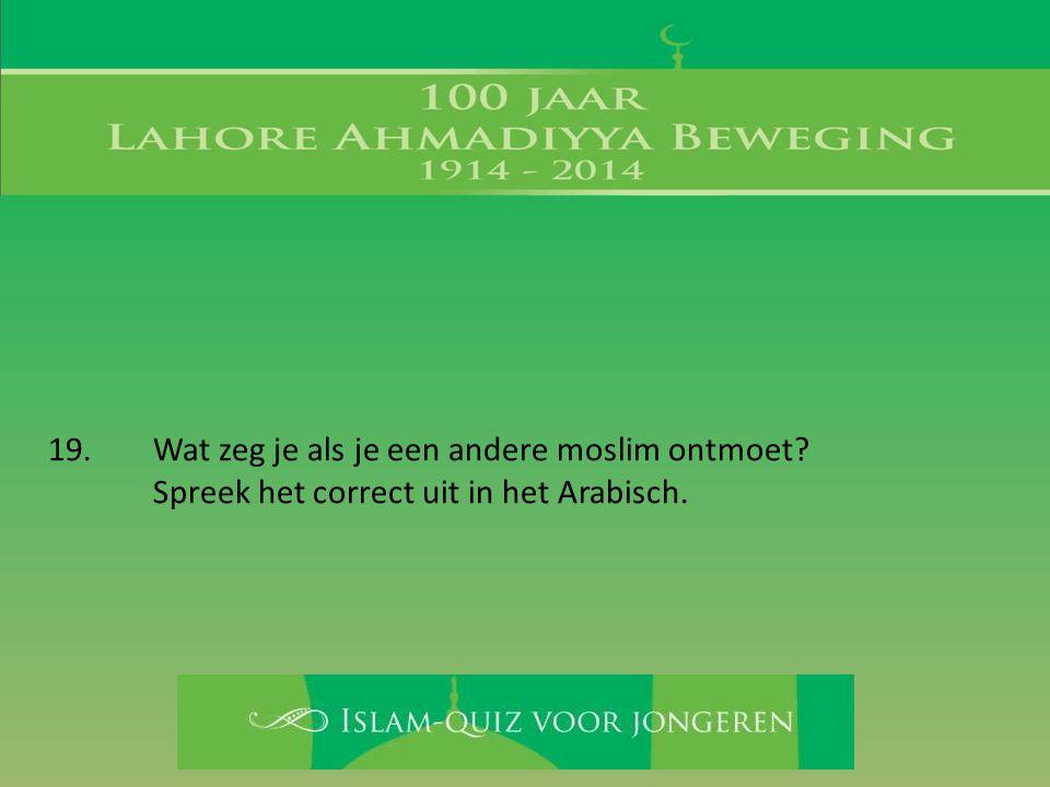 19. Wat zeg je als je een andere moslim ontmoet