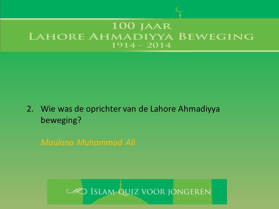 Wie was de oprichter van de Lahore Ahmadiyya beweging