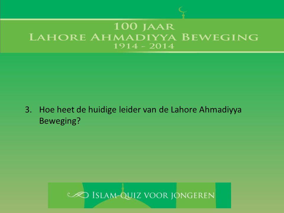 Hoe heet de huidige leider van de Lahore Ahmadiyya Beweging