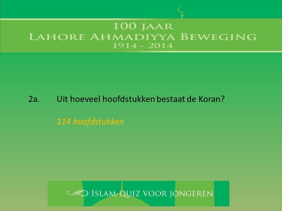 2a. Uit hoeveel hoofdstukken bestaat de Koran