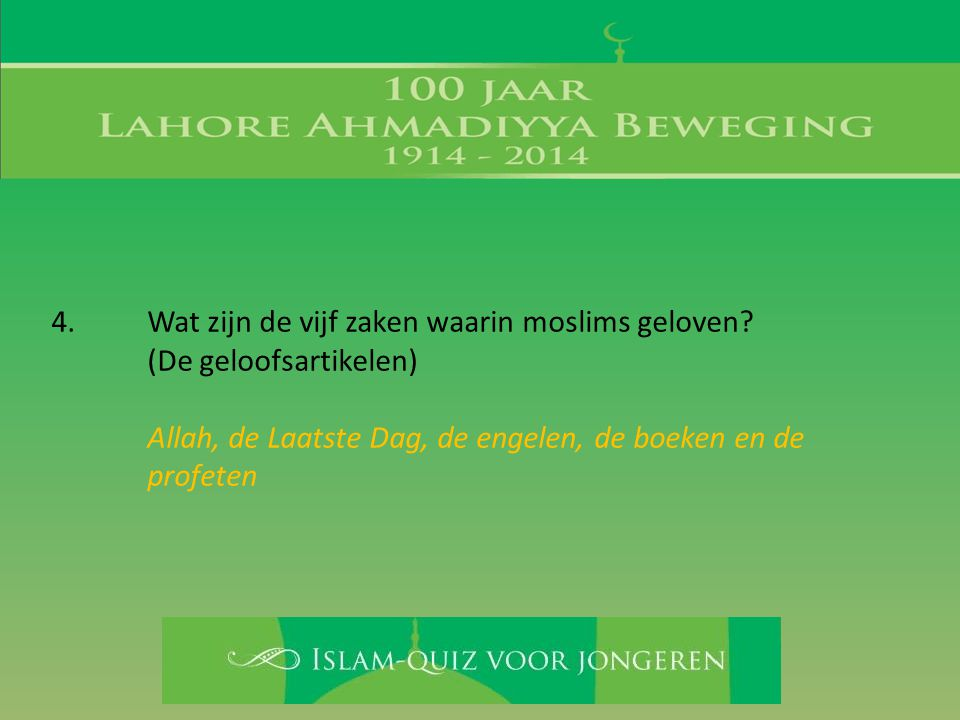 4. Wat zijn de vijf zaken waarin moslims geloven
