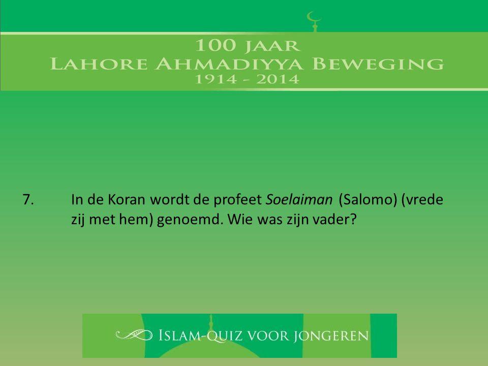 7. In de Koran wordt de profeet Soelaiman (Salomo) (vrede