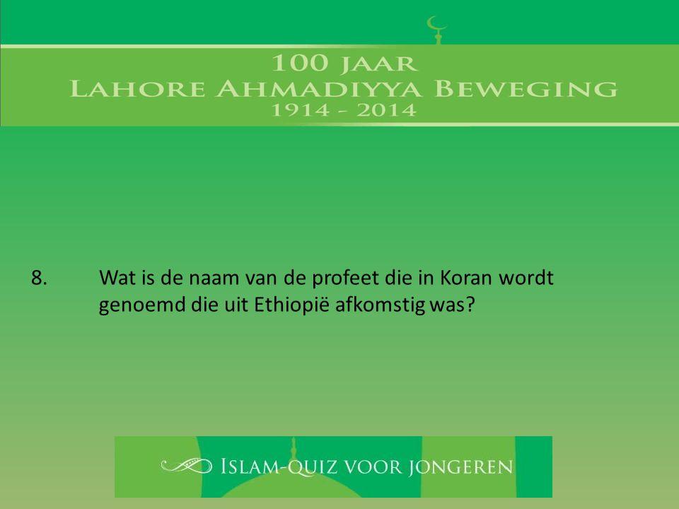 8. Wat is de naam van de profeet die in Koran wordt