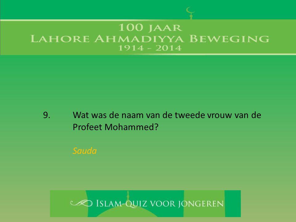 9. Wat was de naam van de tweede vrouw van de Profeet Mohammed