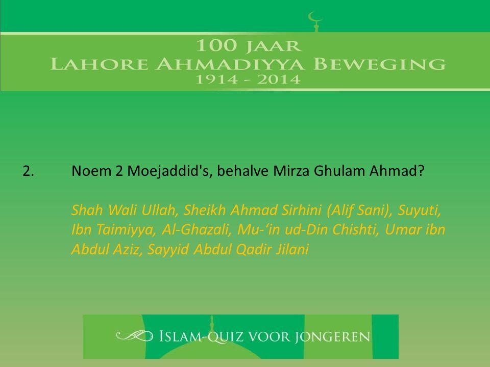 2. Noem 2 Moejaddid s, behalve Mirza Ghulam Ahmad