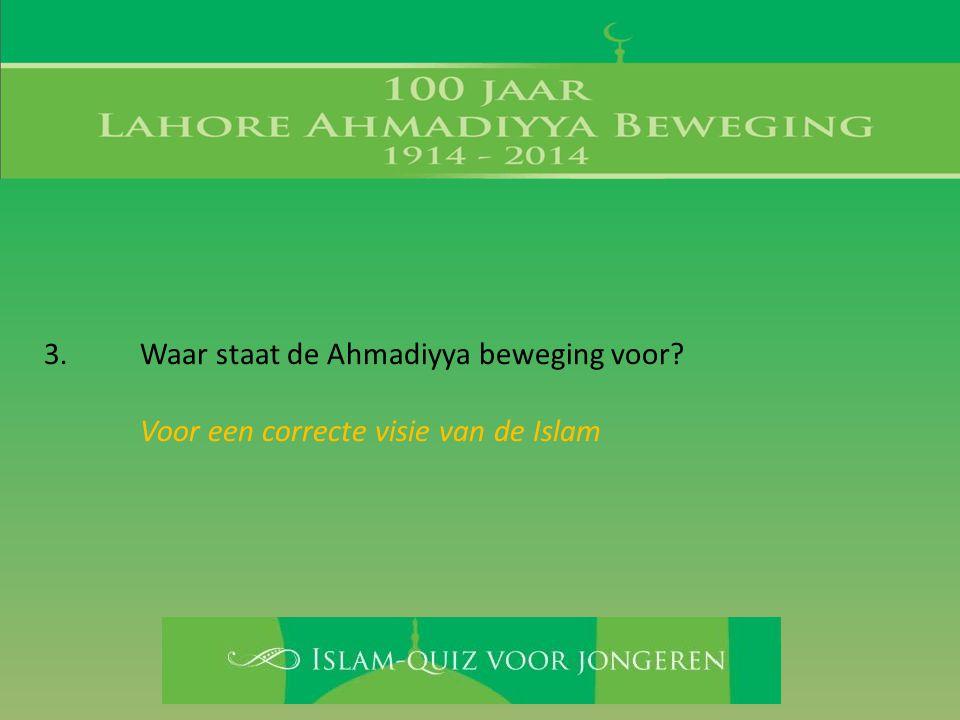 3. Waar staat de Ahmadiyya beweging voor