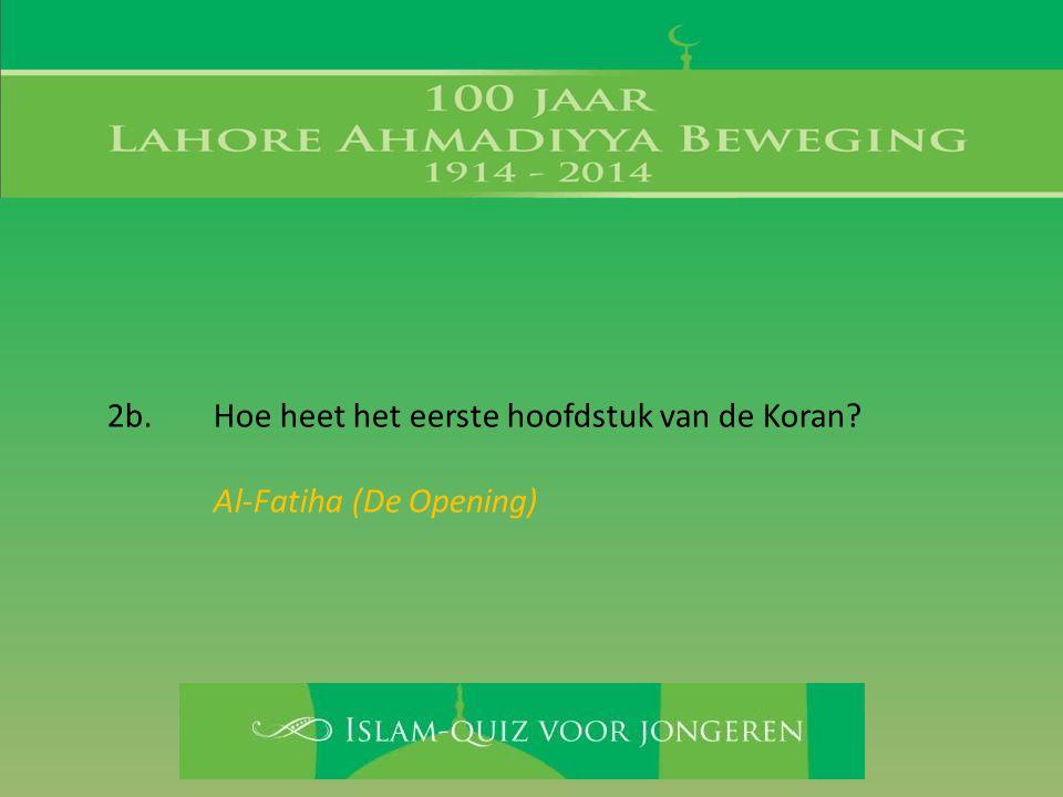 2b. Hoe heet het eerste hoofdstuk van de Koran Al-Fatiha (De Opening)