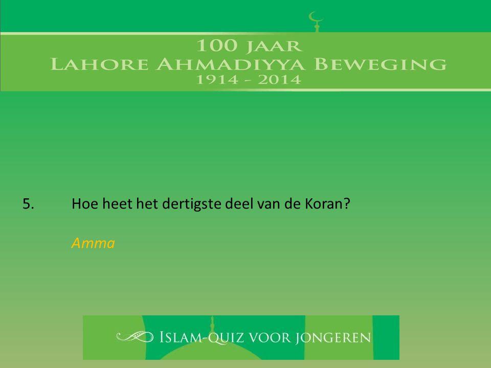 5. Hoe heet het dertigste deel van de Koran