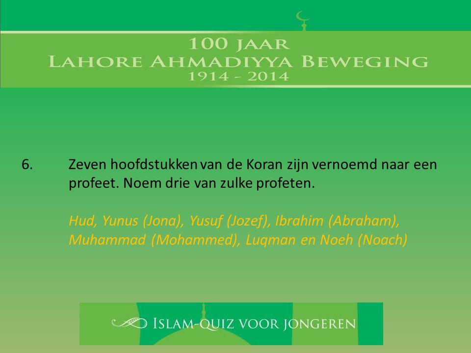 6. Zeven hoofdstukken van de Koran zijn vernoemd naar een