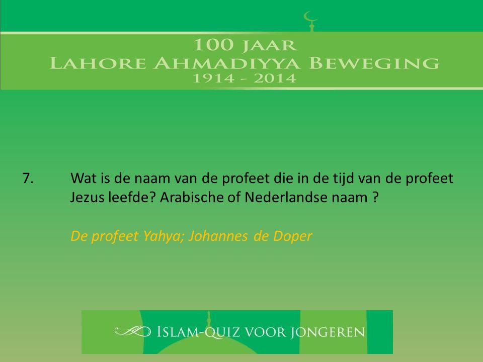 7. Wat is de naam van de profeet die in de tijd van de profeet