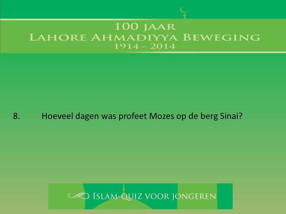 8. Hoeveel dagen was profeet Mozes op de berg Sinai